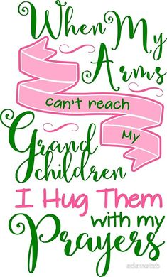 Grandma Quotes Discover Hug My Grandchildren With Prayers Greeting Card by adametzb When my arms cant reach my grandchildren I hug them with my prayers Millions of unique designs by independent artists. Find your thing. Grandkids Quotes, Quotes About Grandchildren, Quotes On Grandparents, Nephew Quotes, Great Quotes, Me Quotes, Inspirational Quotes, Aunt Quotes, Sister Quotes