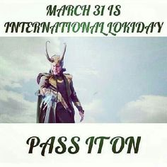 International Loki Day is March 31st. I am very cool with this. <----- Marvel fans set aside the day before April 1 (April Fool's Day) to celebrate their favorite trickster and promote some positivity in the Hiddles fandom.  :)  Probably will wear green tomorrow...
