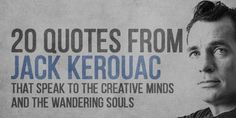 20 Quotes from Jack Kerouac that Speak to The Creative Minds and the Wandering Souls