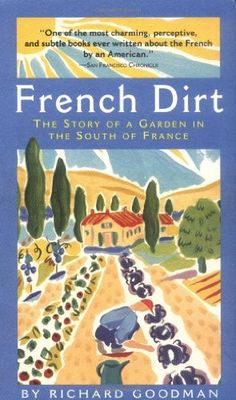 French Dirt: The Story of a Garden in the South of France by Richard Goodman. $10.48. Publisher: Algonquin Books (April 5, 2002). Author: Richard Goodman. Publication: April 5, 2002