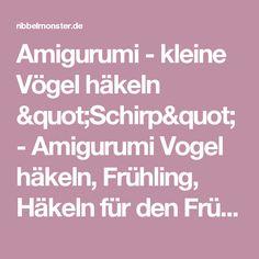 "Amigurumi - kleine Vögel häkeln ""Schirp"" - Amigurumi Vogel häkeln, Frühling, Häkeln für den Frühling, Häkeln für den Herbst, Herbst - Ribbelmonster"