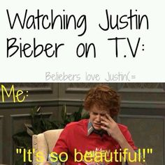 ME EVERY TIME I C JUSTIN BIEBER ON TV I LOVE U JUSTIN BIEBER!!!❤❤