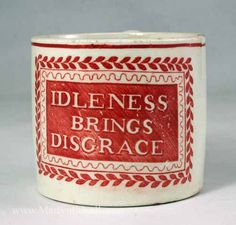 """""""Idleness Brings Disgrace"""" circa 1820 Child`s mug. *Idleness brings along empty chip bags then a sense of disgrace. Childrens Mugs, Antique Pottery, Coffee Cans, Ceramic Art, Crock, Stoneware, Red And White, Decoration, Clay"""