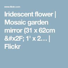 Iridescent flower | Mosaic garden mirror (31 x 62cm / 1' x 2… | Flickr