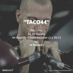 """Taco44"" WOD - For Time: 44 Air Squats; 44 Deadlift Clean Thruster (2 x 16/12 kg); 44 Burpees"