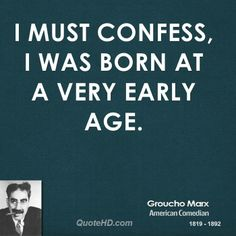 More Groucho Marx Quotes on www.quotehd.com - #quotes #age #born #confess #early #must #very