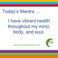 Today's #Mantra. . . I have vibrant health throughout my mind, body, and soul. #affirmation #trainyourbrain