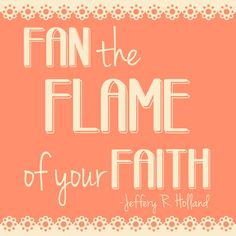 General Conference Spring 2013 Fan the Flame | http://leahjayjens.blogspot.com/ #GeneralConference