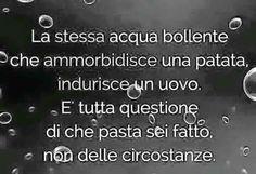 E' tutta questione di che pasta sei fatto. vero.... Very Inspirational Quotes, Italian Quotes, Feelings Words, Truth Hurts, Note To Self, True Words, Beautiful Words, Cool Words, Mantra