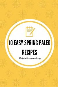 10 Easy Spring Paleo Recipes at KatieMilton.com/blog
