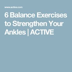 6 Balance Exercises to Strengthen Your Ankles | ACTIVE