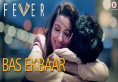Bas Ek Baar Video Song – Fever 2016 | Arijit Singh