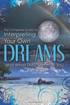 The Complete Guide to Interpreting You Own Dreams and What They Mean to You -  	     	              	Price: $  12.47             	View Available Formats (Prices May Vary)        	Buy It Now      Dreams are powerful concepts. They contain our subconscious wishes, desires, and fears, and the average person will spend approximately six years of their life dreaming. Each of...