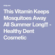 This Vitamin Keeps Mosquitoes Away All Summer Long!!! - Healthy Dent Cosmetic