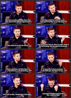 Jeremy Renner, Yes, I love acting! Hahahahaha! Love this XD I want him to be my best friennnnnd!... That I can have sex with every now and then... haha XD