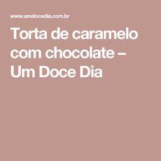 Torta de caramelo com chocolate – Um Doce Dia