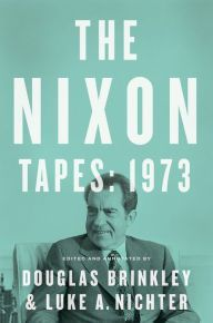 The Nixon Tapes: 1973 by Douglas Brinkley, Luke Nichter | | 9780544610538 | Hardcover | Barnes & Noble