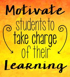 Motivate Students to Take Charge of Their Learning - Why it's important to encourage kids to take ownership of the learning process