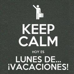 Hoy es el último lunes de Julio!!!! Sea como sea hoy es lunes de vacaciones, para los que están y para los que les va a tocar… KEEP CALM.