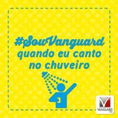 Todo mundo canta bem quando está debaixo do chuveiro! ♪ Se você se aproveita disso, então você é #Vanguard! ♫ #SouVanguard