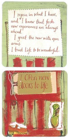 I rejoice in what I have and know that fresh new experiences are always ahead. I greet the new with open arms. I trust life to be wonderful. I open new doors in life.  ~Louise Hay.