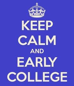 KEEP CALM AND EARLY COLLEGE