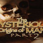 The Mysterious Origins Of Man Part II (movie)