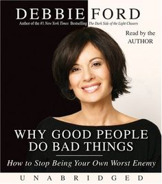 Why Good People Do Bad Things: How to Stop Being Your Own Worst Enemy. Providing the tools to end self-sabotage, Ford ultimately knocks down the façade of the false self and shows us how to heal the split between light and dark and live the authentic life within our reach. Creator: Debbie Ford. Edition: Unabridged. Discover a Life Filled with Passion, Meaning, and PurposeNew York Times bestselling author Debbie Ford leads us into the heart of the duality that unknowingly operates...