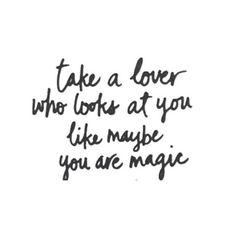 Take a lover who looks at you like maybe you are magic. See this Instagram photo by @youareluminous • 1,762 likes