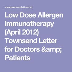 Low Dose Allergen Immunotherapy (April 2012) Townsend Letter for Doctors & Patients