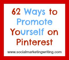 62 Ways to Promote Yourself on Pinterest http://socialmarketingwriting.com/62-ways-to-promote-yourself-on-pinterest/