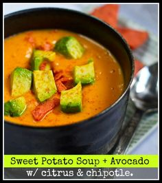 Sweet Potato Soup (in a Flash!) Avocado on top. Chipotle + Citrus. Maybe use coconut milk to thicken.