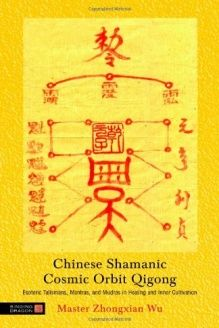 Chinese Shamanic Cosmic Orbit Qigong  Esoteric Talismans, Mantras, and Mudras in Healing and Inner Cultivation, 978-1848190566, Zhongxian Wu, Singing Dragon