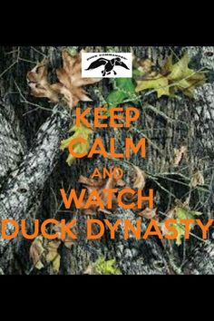 I love this and it is so true! :) I love Duck Dynasty so much!!!!! :) :) :) :)