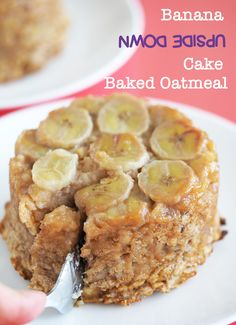 Banana Upside Down Cake Baked Oatmeal- This was SO good! And so easy. Used water instead of almond milk.