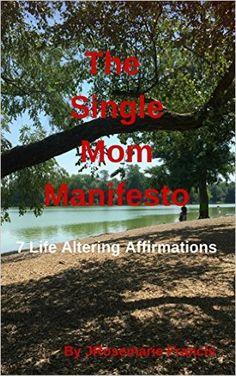 Amazon.com: The Single Mom Manifesto: 7 Life Altering Affirmations eBook: Jennifer Francis: Kindle Store