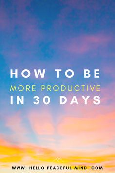 Discover how to reach your goals, get organized and remove distractions with the 30-day productivity challenge! Learn more on www.HelloPeacefulMind.com