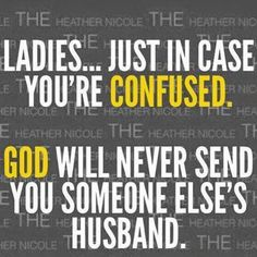 This is true ! Married Ladies God will not send you a single man also. And Married men God will not send you a single woman. Don't get it twisted. Great Quotes, Quotes To Live By, Me Quotes, Funny Quotes, Inspirational Quotes, Ungreatful People Quotes, Morals Quotes, Lady Quotes, Advice Quotes