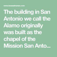 The building in San Antonio we call the Alamo originally was built as the chapel of the Mission San Antonio de Valero. Valero mission was established at San Pedro Springs in present-day San Antonio in 1718 by Fray Antonio de San Buenaventura y Olivares, a Franciscan missionary of the College of Santa Cruz de Querétaro.