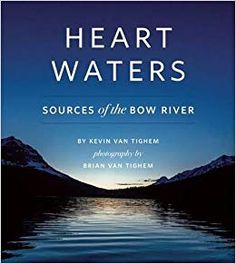 Heart Waters takes us to the sources of that water - and into the living beauty, human stories and future possibilities that also arise from the green slopes and valleys of Alberta's Eastern Slopes where the Bow River is born. Process Of Change, Physical Geography, Water Sources, Living Water, Banff National Park, Water Systems, Salt And Water, Ecology, Bow