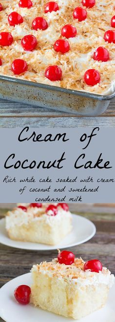 Rich coconut flavored cake soaked in sweetened condensed milk and cream of coconut, topped with toasted coconut and cherries.