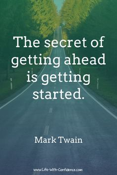 The secret of getting ahead is getting started. - Mark Twain, This article describes a cool trick to beat procrastination. www.Life-With-Confidence.com
