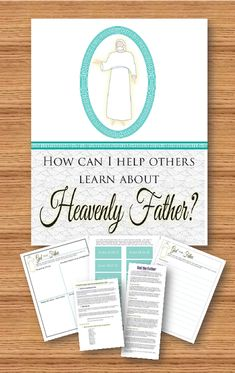 How can I help others learn about Heavenly Father?