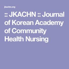 :: JKACHN :: Journal of Korean Academy of Community Health Nursing