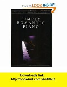 Simply Romantic Piano (The Steinway Library of Piano Music) (0654979094661) Alfred Publishing Staff, Joseph Smith , ISBN-10: 1929009526  , ISBN-13: 978-1929009527 ,  , tutorials , pdf , ebook , torrent , downloads , rapidshare , filesonic , hotfile , megaupload , fileserve