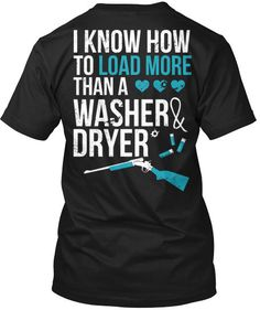 """I Know How to Load More Than A Washer and Dryer"" - Cute n' Country Shirt Buy this shirt at http://cutencountrystore.com/products/load"