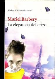 La elegancia del erizo / Muriel Barbery ; traducción del francés por Isabel González-Gallarza L/Bc 840 BAR ele http://almena.uva.es/search*spi~S1/t?SEARCH=elegancia+del+erizo