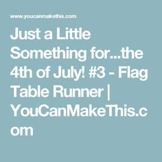 Just a Little Something for...the 4th of July! #3 - Flag Table Runner | YouCanMakeThis.com