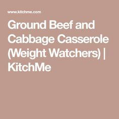 Ground Beef and Cabbage Casserole (Weight Watchers) | KitchMe