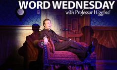 Word Wednesday with Professor Henry Higgins! My Fair Lady running now until May 14, 2017 at the Dutch Apple Dinner Theatre. Call 717-898-1900 for tickets or order online at DutchApple.com